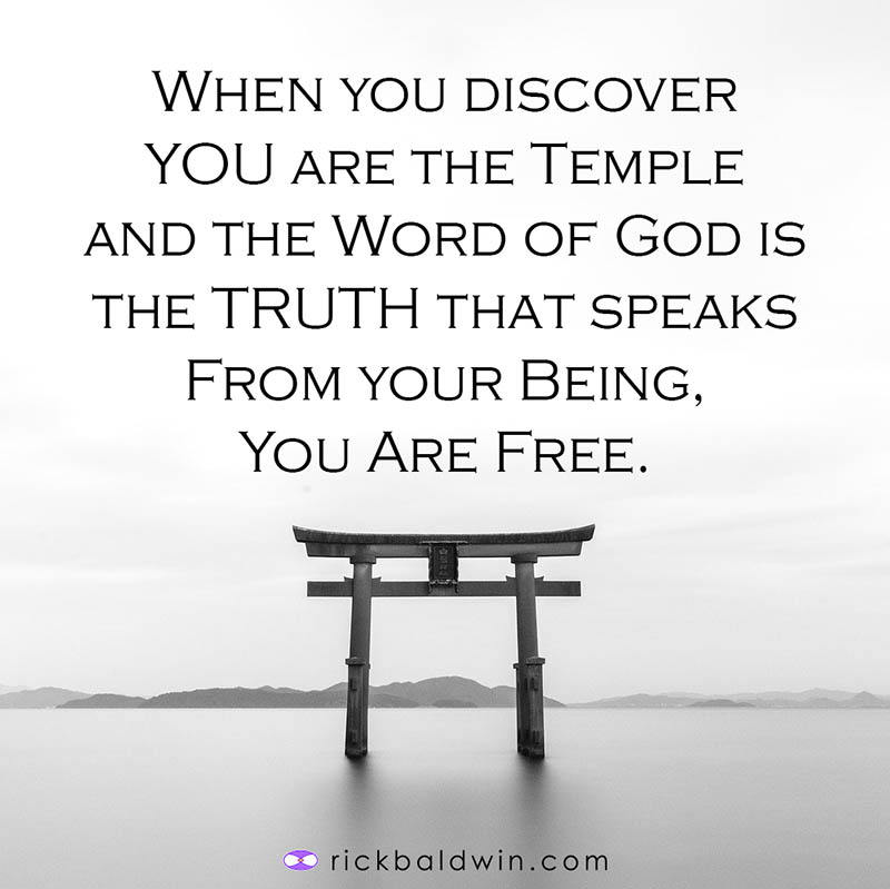 When you discover YOU are the Temple and the Word of God is the TRUTH that speaks from your BEING, You Are Free.