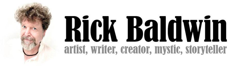 Rick Baldwin artist, writer, creator, mystic, storyteller