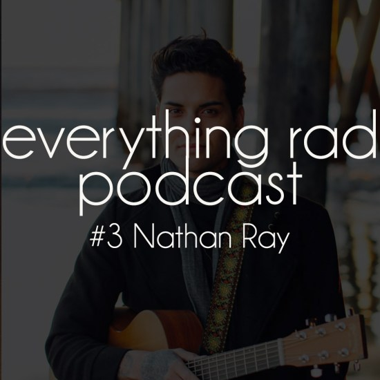 Everything Rad Episode #3 - Nathan Ray Music