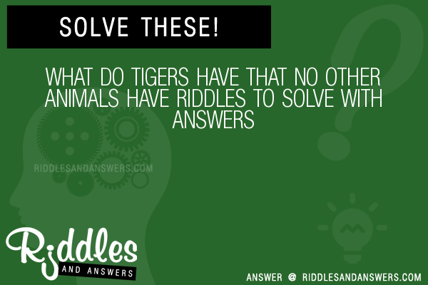30+ What Do Tigers Have That No Other Animals Have Riddles ...