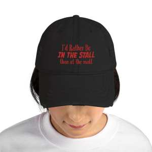 I'd Rather Be In The Stall Than At The Mall – Distressed Dad Hat