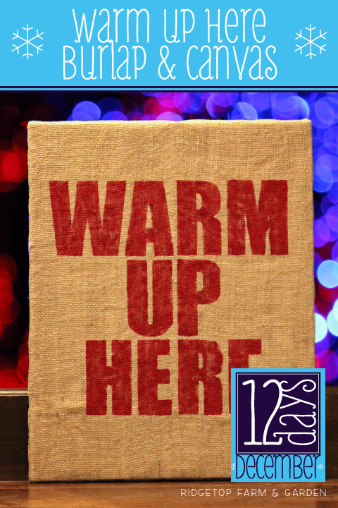 Ridgetop Farm and Garden   12 Days of December   Warm Up Here Burlap and Canvas