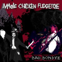 MAGIC CHICKEN FUDGETOE 'Bad Bondye' EP Review & Stream