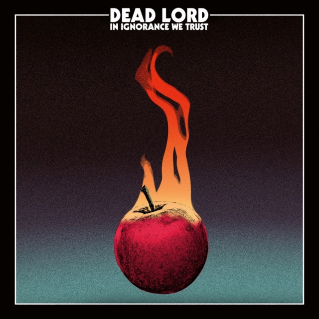 DEAD LORD 'In Ignorance We Trust' Due In August; New Single Streaming