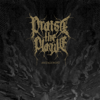 PRAISE THE PLAGUE Share 'Antagonist' Debut Stream