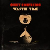 "Premiere: QUIET CONFUSION Debuts ""Wastin' Time"" Video Single"