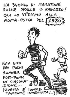 He also ran 8 marathons and Roma-Ostia way back in 1980. He was a post-punk runner (I guess)...
