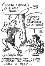"""Let's face it, me and Pierluca we didn't strive during the Ostia cross: -""""Come on, Andy"""" -""""Justamoment, I'm putting the flags on the tower..."""""""