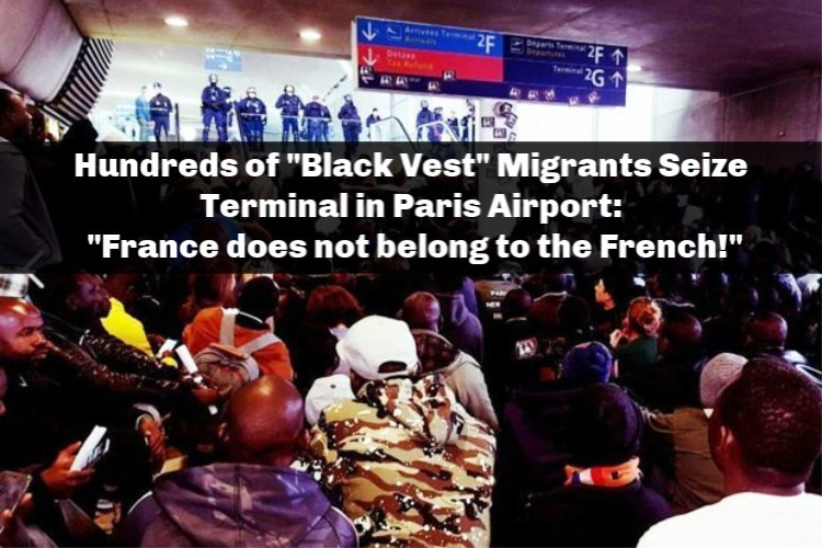 "Hundreds Of ""Black Vest"" Migrants Seize Paris Airport Terminal: ""France Does Not Belong To The French!"""