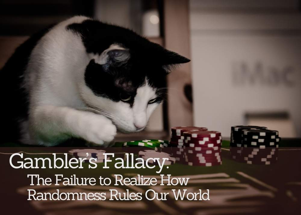 Gambler's Fallacy is the Failure to Realize How Randomness Rules Our World
