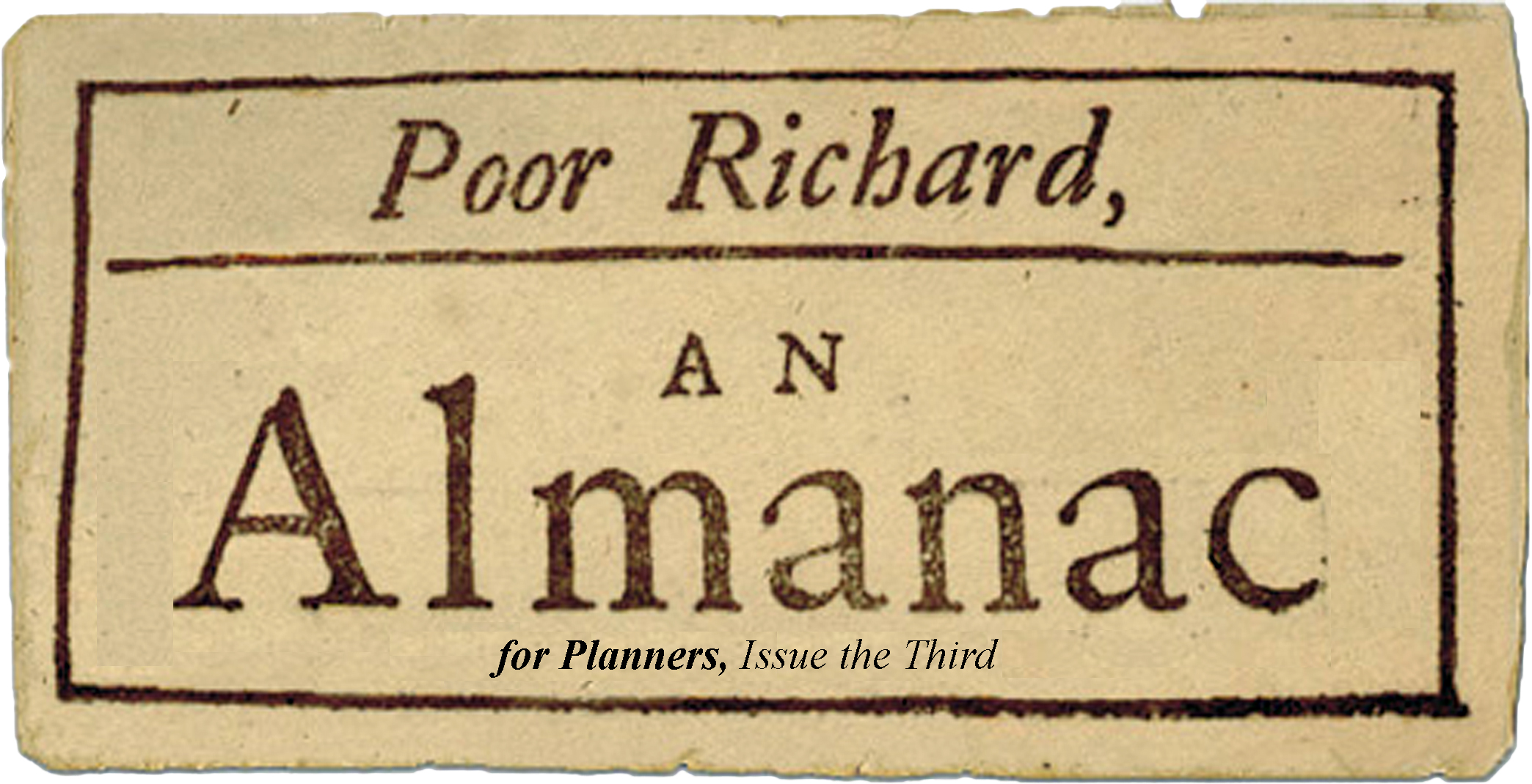 "poor man s almanac Poor richard's almanac advice and comments from the noted 18th century  almanac, compiled by benjamin franklin ""men meet mountains never"" ""fish  and."