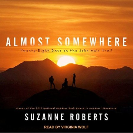 "Suzanne Roberts' ""Almost Somewhere"" is a a great adventure read. It's wonderfully inspiring for any woman who loves the outdoors."
