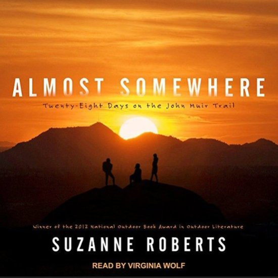 """Suzanne Roberts' """"Almost Somewhere"""" is a a great adventure read. It's wonderfully inspiring for any woman who loves the outdoors."""