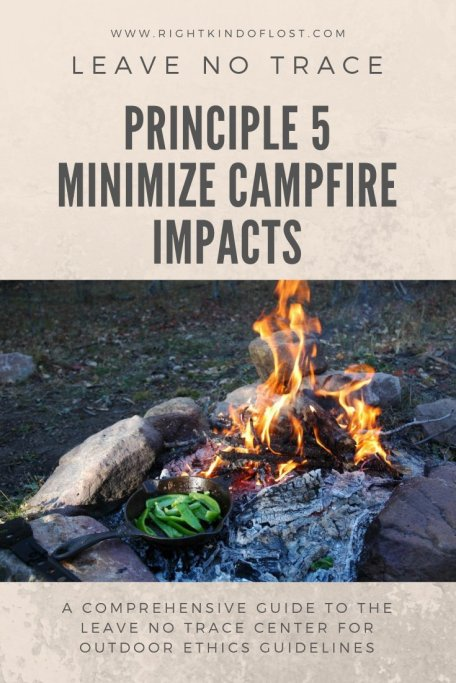 Leave No Trace Principle 5 – Minimize Campfire Impacts tells us ways we can help prevent disaster as well as our impact to the wild spaces we love.