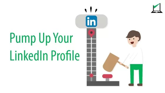 Pump up your LinkedIn Profile