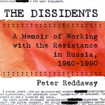 'The Dissidents' by Peter Reddaway: 'A profound tribute to the moral imperative to speak out in the name of truth and human rights in a repressive society.'