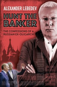 Read more about the article Martin Dewhirst reviews 'Hunt the Banker: The Confessions of a Russian Ex-Oligarch' by Alexander Lebedev [translated by Arch Tait]