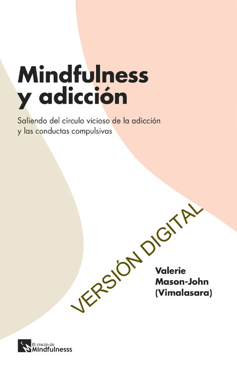 MINDFULNESS Y ADICCIÓN | VALERIE (VIMALASARA) MASON-JOHN | El Rincón de Mindfulness