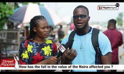 [STREET RIPPLES] How has the fall in the value of the Naira affected you?