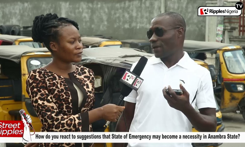 STREET RIPPLES: How do you react to suggestions that State of Emergency may become a necessity in Anambra State?
