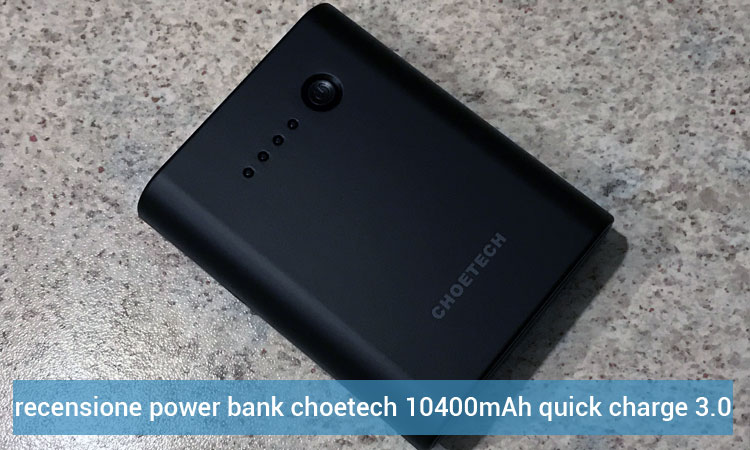 Recensione Power Bank Quick Charge 3.0 Choetech da 10400mAh