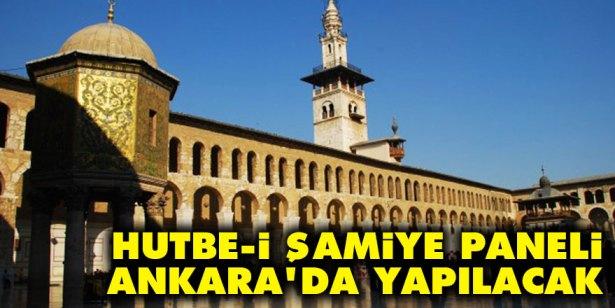 Hutbe-i Şamiye paneli Ankara'da yapılacak