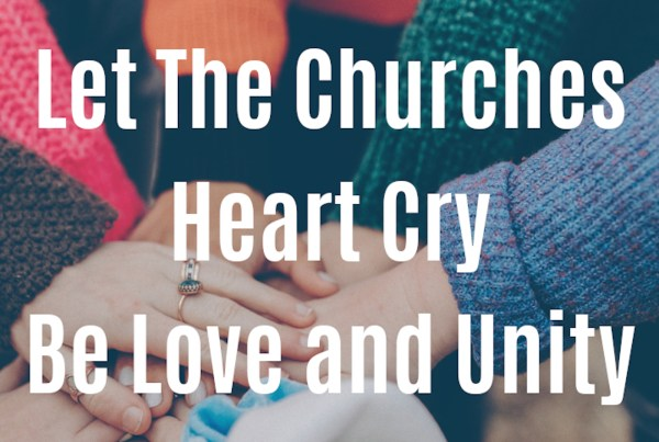 Let The Churches Heart Cry Be Love And Unity