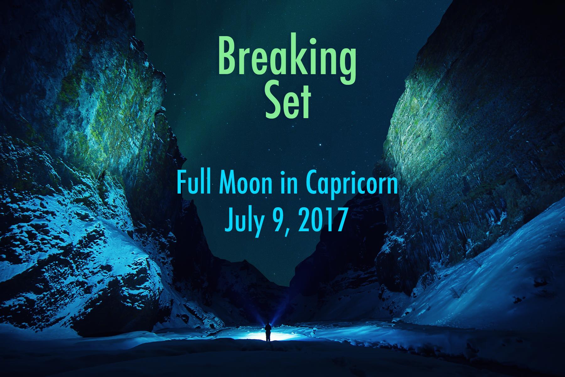 Full Moon in Capricorn: Breaking Set