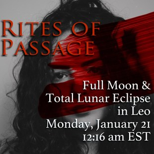 Full Moon & Lunar Eclipse in Leo: Rites of Passage