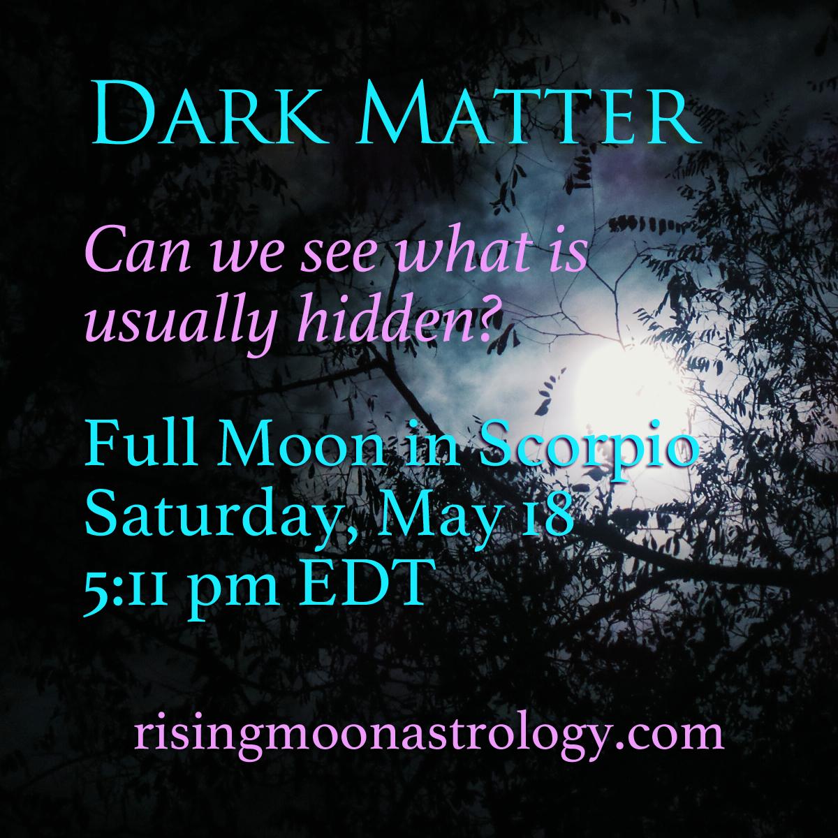 Full Moon in Scorpio: Dark Matter