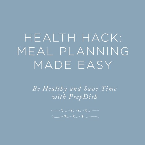 Health Hack: Be Healthy and Save Time prepping and planning meals with PrepDish