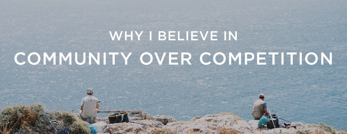 Why I believe in community over competition | via the Rising Tide Society