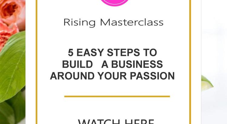 5 Easy Steps to Build a Business Around Your Passion
