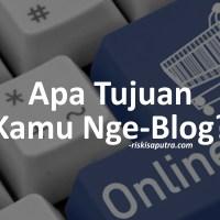 Apa Tujuan Kamu Nge-Blog? | Blogging 101