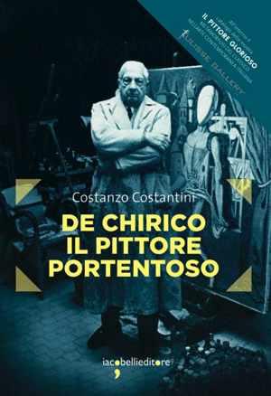 «De Chirico. Il pittore portentoso» di Costanzo Costantini