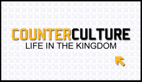 Counter Culture - Life in the Kingdom