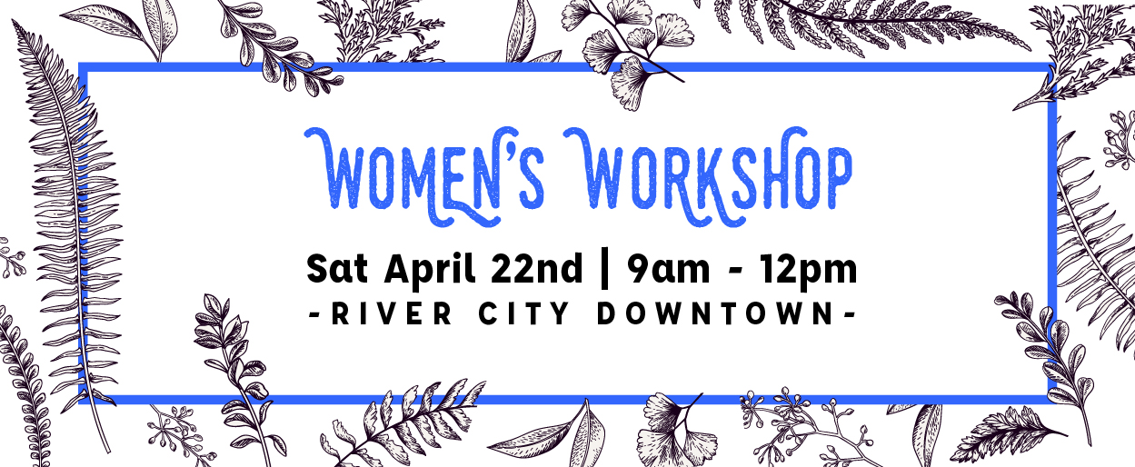 Register for the next Women's Workshop on April 22nd!