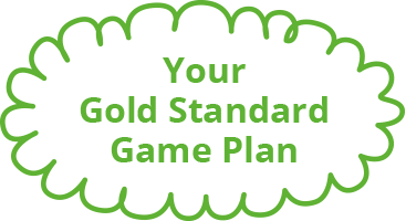 Your Gold Standard Game Plan