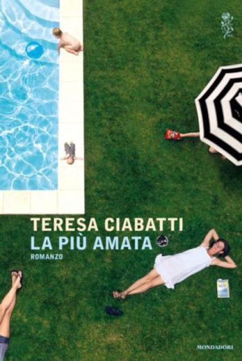 Teresa Ciabatti, ''La piu' amata'' (Edit. Mondadori)'