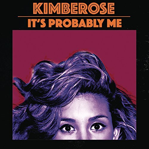 KIMBEROSE – IT'S PROBABLY ME