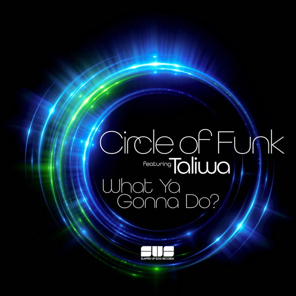 Circle of Funk & Taliwa - What Ya Gonna Do