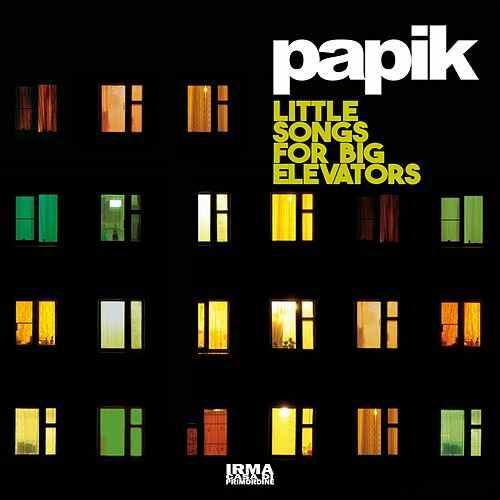 PAPIK – LITTLE SONGS FOR BIG ELEVATORS