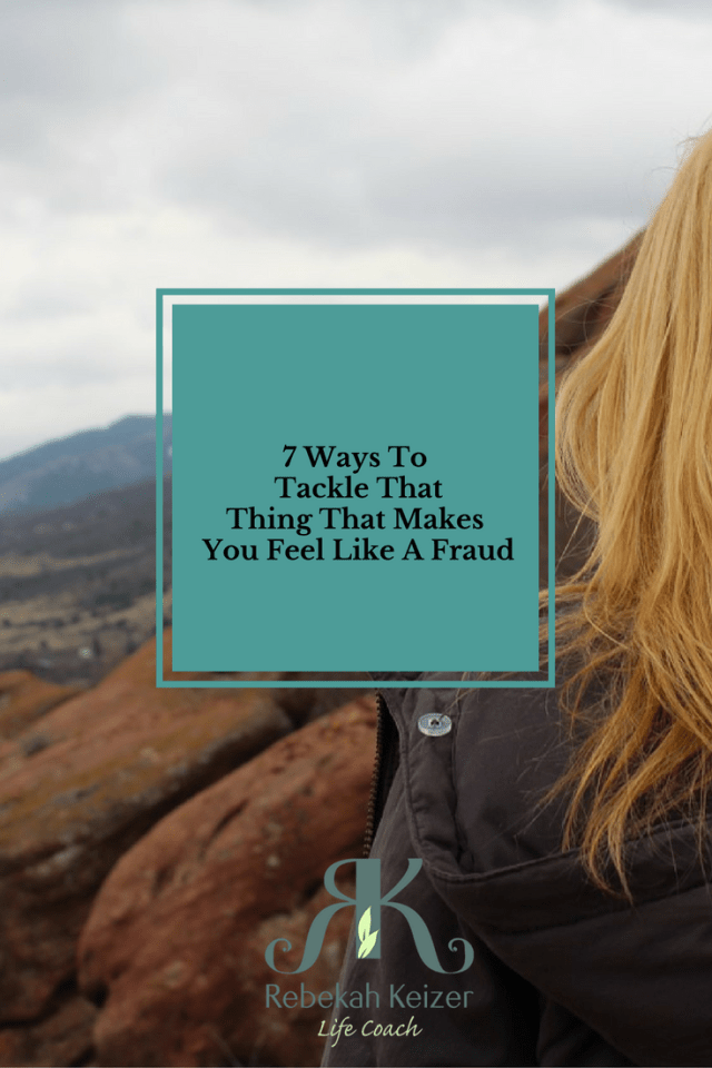 7 Ways To Tackle That Thing That Makes You Feel Like A Fraud