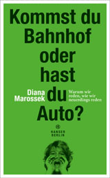 Diana Marossek: Kommst du Bahnhof oder hast du Auto?