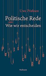 Uwe Pörksen: Politische Rede oder Wie wir entscheiden