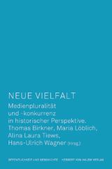 Thomas Birkner, Maria Löblich, Alina Laura Tiews, Hans-Ulrich Wagner (Hrsg.): Neue Vielfalt