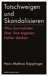 Hans Mathias Kepplinger: Totschweigen und Skandalisieren