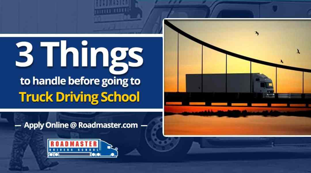 3 Things To Handle Before Going To Truck Driving School The