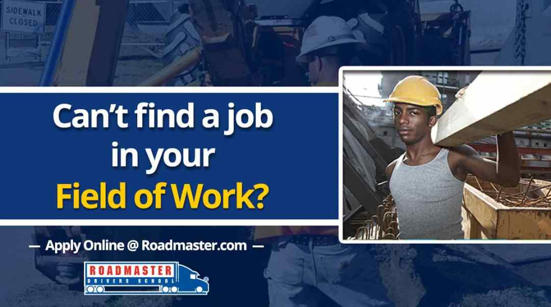 Can T Find A Job In Your Field Of Work Roadmaster