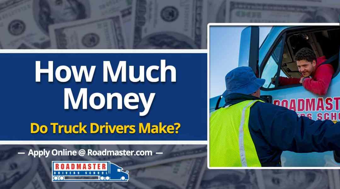 How Much Money Do Truck Drivers Make The Official Blog Of Roadmaster